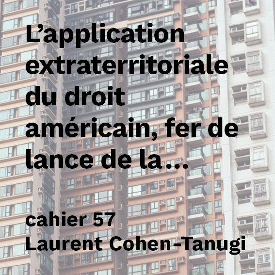 L'application extraterritoriale du droit américain, fer de lance de la régulation économique internationale